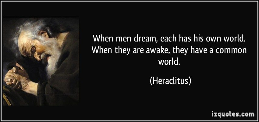 miranda te-when-men-dream-each-has-his-own-world-when-they-are-awake-they-have-a-common-world-heraclitus-329094