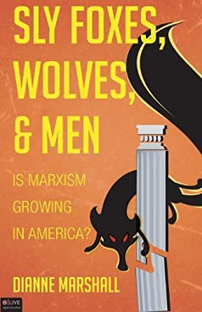 SLY FOXES, WOLVES AND MEN - IS MARXISM GROWING IN AMERICA?