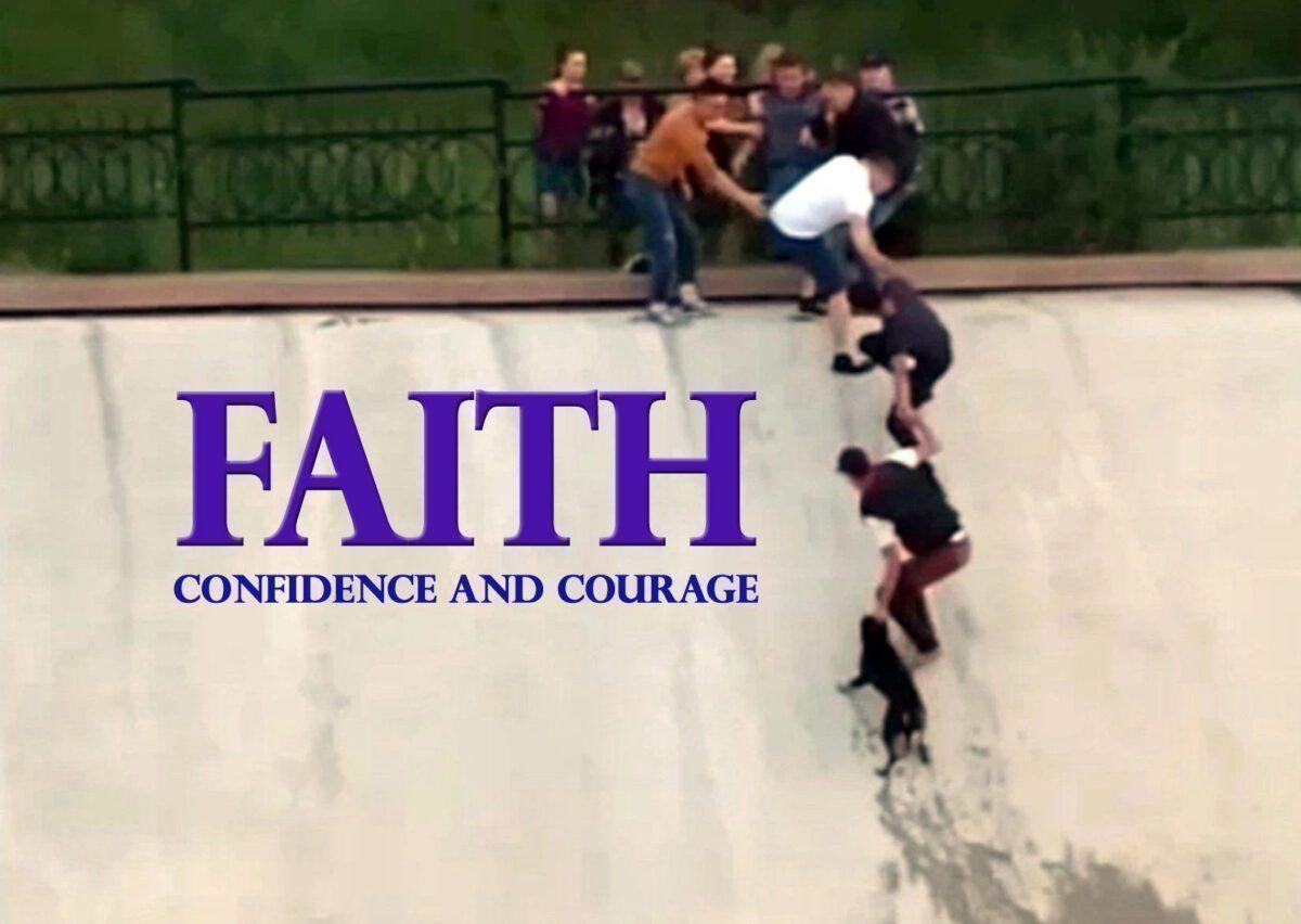 FAITH, CONFIDENCE, AND COURAGE