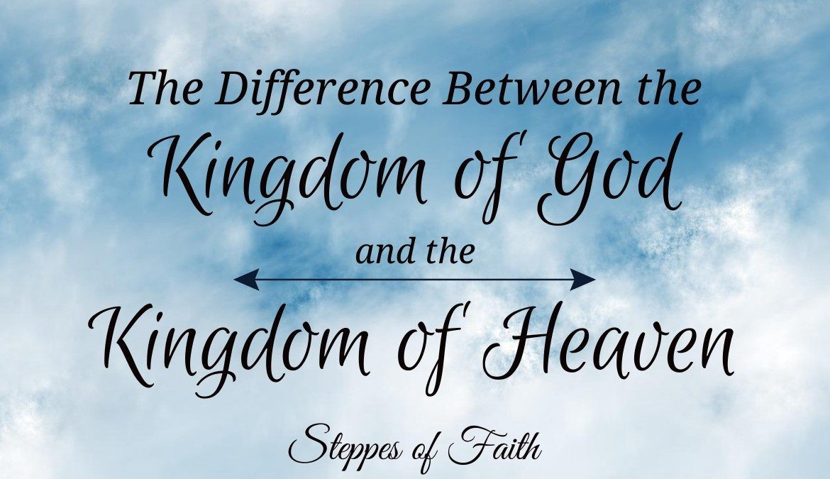 The Difference Between the Kingdom of God and the Kingdom of Heaven   by  Steppes of Faith   Medium