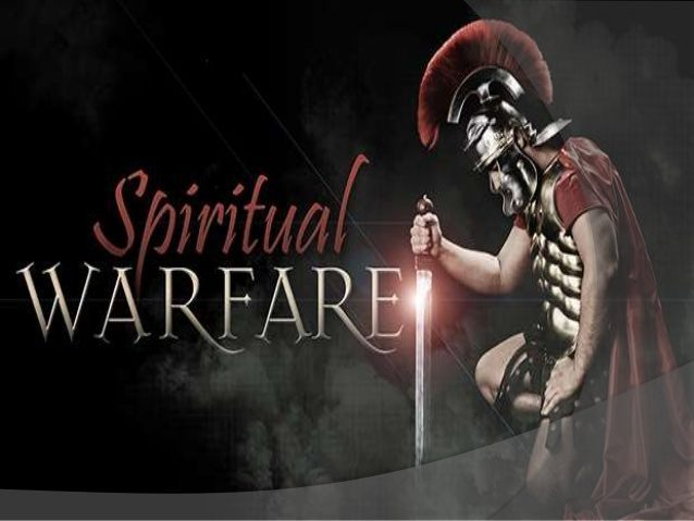 SPIRITUAL WARFARE IS UPON US...