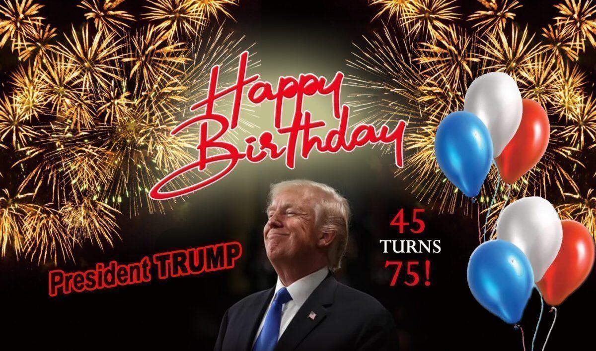 PRESIDENT DONALD. J. TRUMP - HAPPY BIRTHDAY!
