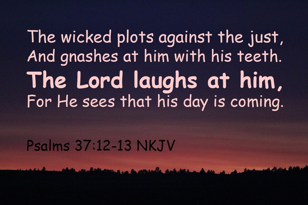 WICKED psalms 37 12 13 img 8442 wicked plots lord laughs at him